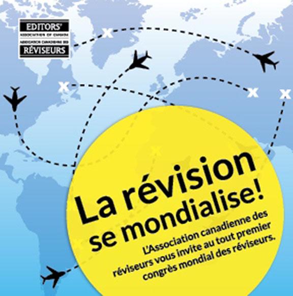 La révision se mondialise! L'association canadienne des réviseurs vous invite au tout premier congrès mondial des réviseurs.