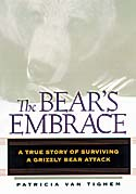 The Bear's Embrace, A True Story of Surviving a Grizzly Bear Attack